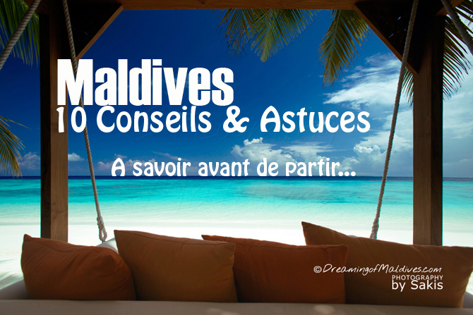 10 Conseils et Astuces avant de partir aux Maldives. Bien préparer son voyage.
