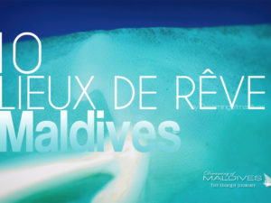 10 Endroits de Rêve des Maldives