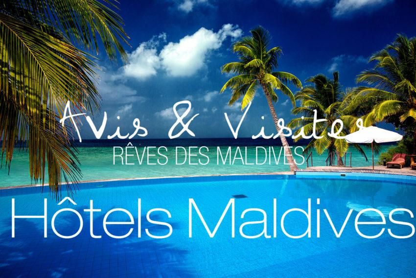 Avis et Visites d'Hôtels des Maldives. Notre Sélection des Meilleures Iles