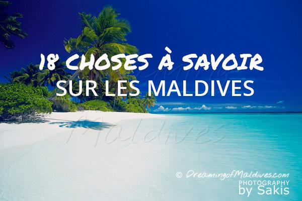 18 Choses à Savoir sur les Maldives que vous ne connaissez pas !