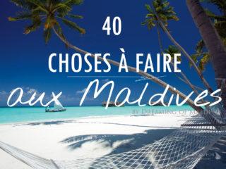 Que faire et voir aux Maldives 40 Activités et Choses à voir en vacances sur les Iles