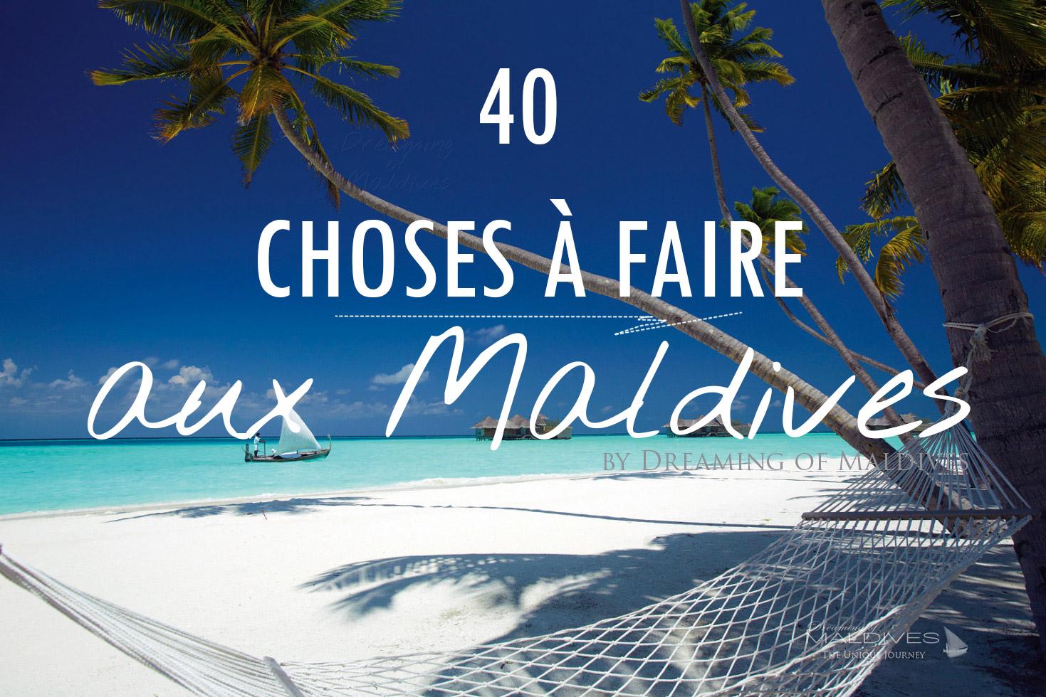 40 Choses à Faire aux Maldives. Vous ne vous ennuierez plus jamais !
