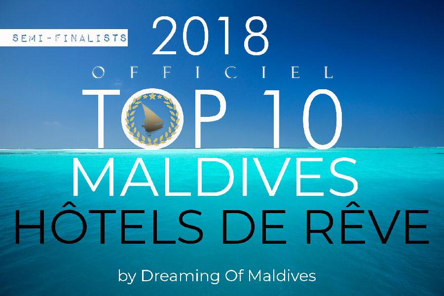 Le TOP 10 Officiel des Meilleurs Hôtels des Maldives en 2018. La liste des Demi-Finalistes