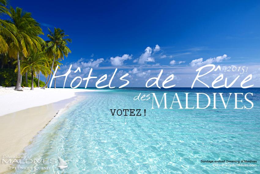 Quel Hôtel des Maldives vous fait-il Rêver ? Edition 2015