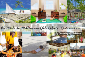 Organiser votre séjour en famille avec notre nouvelle Liste des Hôtels avec Clubs-enfants aux Maldives. Série 2014/2015