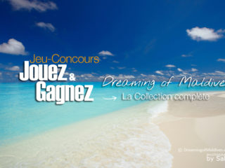 Jeu Concours - Dreaming of Maldives