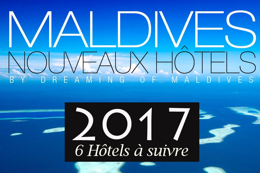 Les nouveaux Hôtels des Maldives en 2017