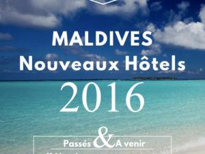 Les nouveaux Hôtels des Maldives en 2016. La Liste