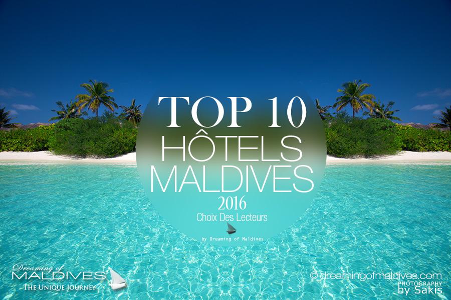 Top 10 Hôtels des Maldives 2016 par Dreaming of Maldives. Choix Lecteurs