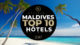Le TOP 10 Hôtels de Rêve des Maldives 2017 - Vidéo OFFICIELLE