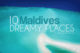 10 Amazing and Dreamy Places in Maldives