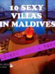 Inspiring, Naughty, 10 Sexy Villas in Maldives.