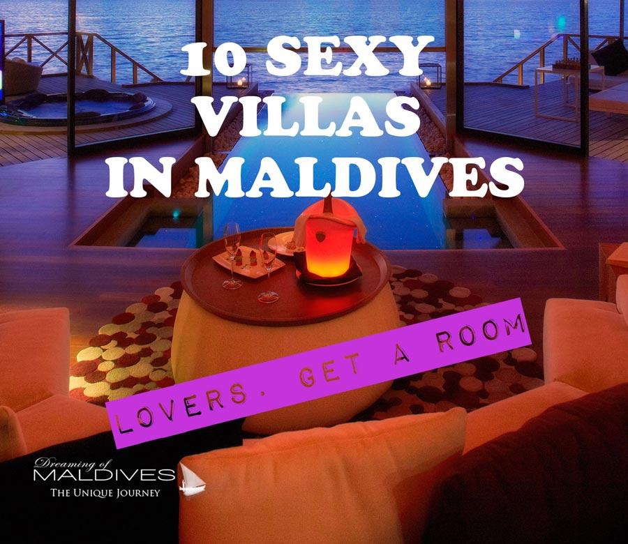 Inspiring, Naughty, 10 Sexy Villas in Maldives.