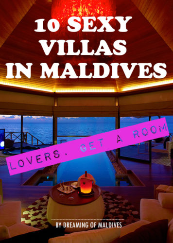 Lovers…Get a Room ! 10 Sexy Villas in Maldives to Inspire you