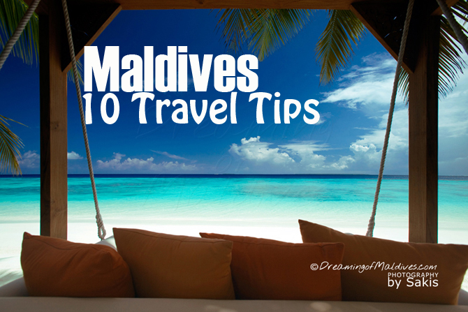 Maldives : 10 Travel Tips To Know Before You Go