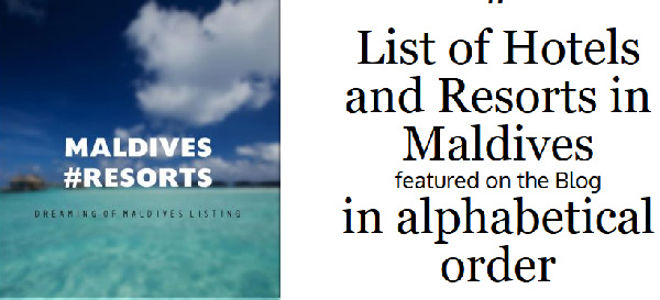 List of Hotels and Resorts in Maldives featured on the Blog in alphabetical order