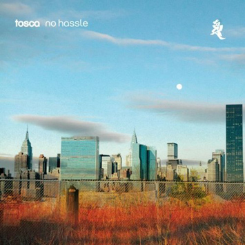 Tosca- No Hassle(Bonus Track Version)