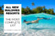 Yearly List of All New Opening Resorts in Maldives
