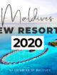 new resorts maldives 2020 opening