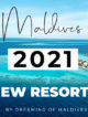 maldives all new resorts opening in 2021 The complete list