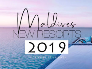 All new opening resorts in Maldives in 2019