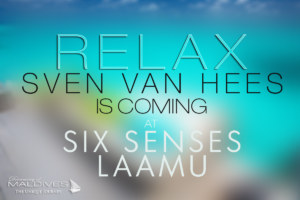 Sven Van Hees will perform at Six Senses Laamu in Maldives !