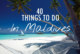40 Things To Do In Maldives for Exigent Travellers