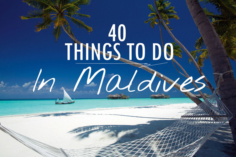 Things To Do In Maldives. 40 Things to Do. 40 Photos
