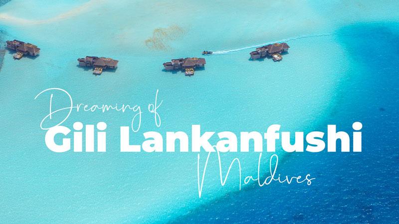 GILI LANKANFUSHI MALDIVES DREAMY JOURNEY VIDEO