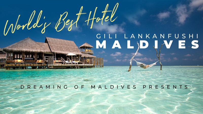 GILI LANKANFUSHI MALDIVES WORLD'S BEST HOTEL VIDEO